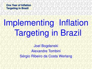 Implementing  Inflation Targeting in Brazil  Joel Bogdanski Alexandre Tombini S rgio Ribeiro da Costa Werlang
