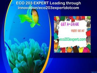 ECO 203 EXPERT Leading through innovation/eco203expertdotcom