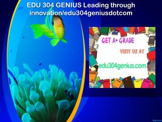EDU 304 GENIUS Leading through innovation/edu304geniusdotcom