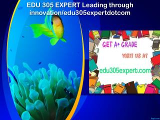 EDU 305 EXPERT Leading through innovation/edu305expertdotcom