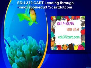 EDU 372 CART Leading through innovation/edu372cartdotcom