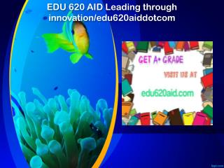 EDU 620 AID Leading through innovation/edu620aiddotcom