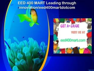 EED 400 MART Leading through innovation/eed400martdotcom