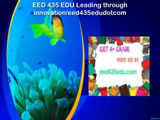 EED 435 EDU Leading through innovation/eed435edudotcom