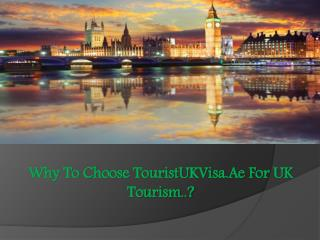 Why To Choose TouristUKVisa.Ae For UK Tourism..?