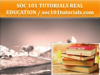 SOC 101 TUTORIALS Real Education / soc101tutorials.com