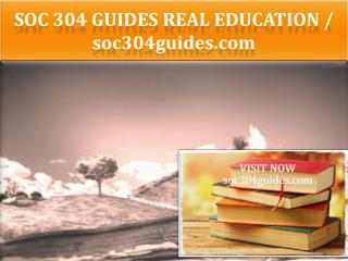 SOC 304 GUIDES Real Education / soc304guides.com