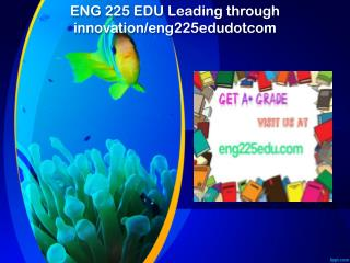 ENG 225 EDU Leading through innovation/eng225edudotcom
