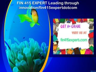FIN 415 EXPERT Leading through innovation/fin415expertdotcom