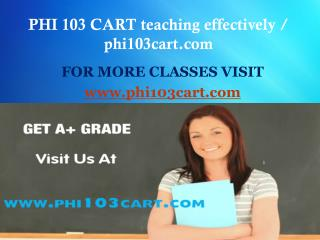 PHI 103 CART teaching effectively / phi103cart.com