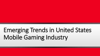Emerging Trends in United States Mobile Gaming Industry and the Power Users Who Shaped It