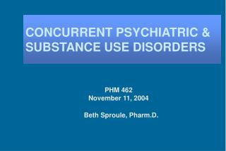CONCURRENT PSYCHIATRIC  SUBSTANCE USE DISORDERS