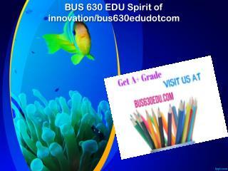 BUS 630 EDU Spirit of innovation/bus630edudotcom