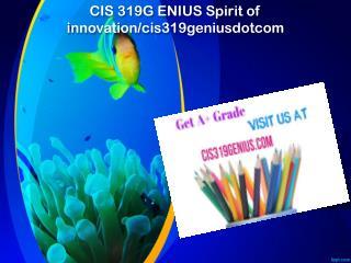 CIS 319 GENIUS Spirit of innovation/cis319geniusdotcom