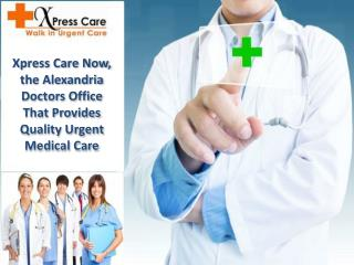 Xpress Care Now, the Alexandria Doctors Office That Provides Quality Urgent Medical Care