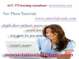 ACC 375 Course Success Begins / tutorialrank.com