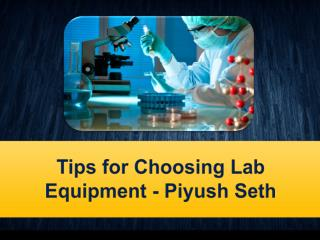 Tips for Choosing Lab Equipment - Piyush Seth