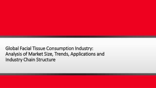 Global Facial Tissue Consumption Industry: Analysis of Market Size, Trends, Applications and Industry Chain Structure