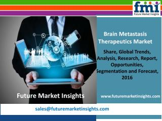 Brain Metastasis Therapeutics Market Dynamics, Forecast, Analysis and Supply Demand 2016-2026