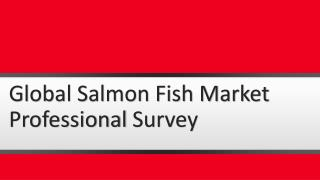 Global Salmon Fish Market Professional Survey Report Now Available At Market Reports World