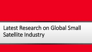 Latest Report on Global Small Satellite Industry: Upcoming Opportunities, Future Trends and Growth Prospects
