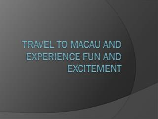 Travel To Macau And Experience Fun And Excitement