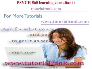 PSYCH 560 Learning Consultant / tutorialrank.com
