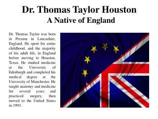 Dr. Thomas Taylor Houston A Native of England