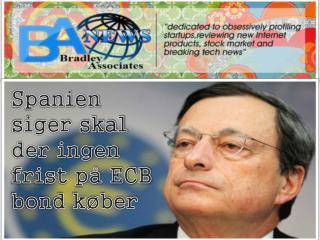 Spanien siger skal der ingen frist på ECB bond køber, Bradle