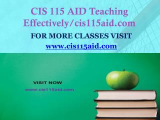 CIS 115 AID Teaching Effectively/cis115aid.com
