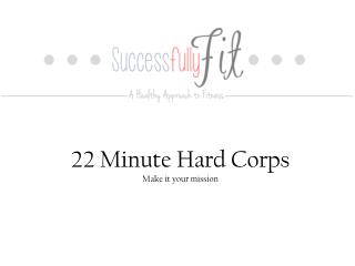 22 Minute Hard Corps Make it your mission