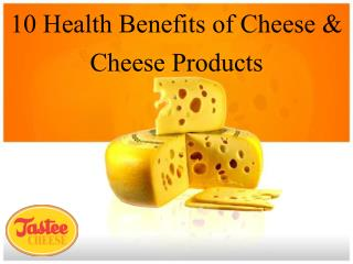 10 Health Benefits of Cheese & Cheese Products