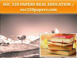 SOC 320 PAPERS Real Education / soc320papers.com
