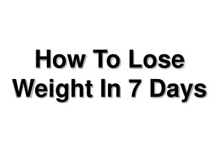 Get amazing tips for weight lose in one week.