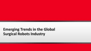 Emerging Trends in the Global Surgical Robots Industry