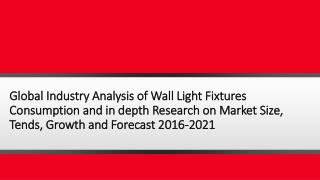 Global Industry Analysis of Wall Light Fixtures Consumption and in depth Research on Market Size, Tends, Growth and Fore