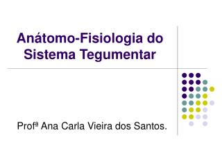An tomo-Fisiologia do Sistema Tegumentar