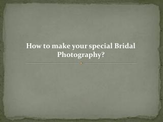 How to make your special Bridal Photography?