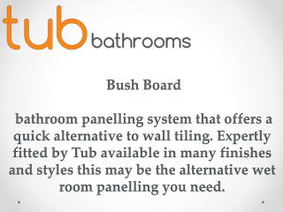 Bush Board by Tub-Bathrooms