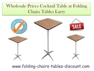 Wholesale Prices Cocktail Table at Folding Chairs Tables Larry