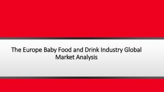 The Europe Baby Food and Drink Industry: Global Industry Trend, Profit, and Forecast Analysis to 2021