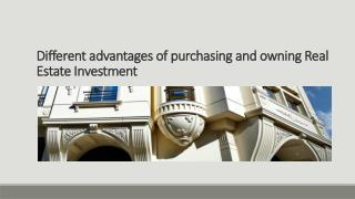 Different advantages of purchasing and owning Real Estate Investment