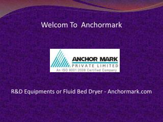 R&D Equipments or Fluid Bed Dryer - Anchormark.com