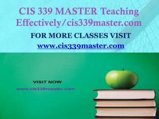 CIS 339 MASTER Teaching Effectively/cis339master.com