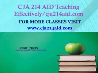 CJA 214 AID Teaching Effectively/cja214aid.com