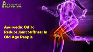 Ayurvedic Oil To Reduce Joint Stiffness In Old Age People
