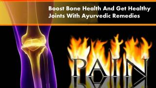 Boost Bone Health And Get Healthy Joints With Ayurvedic Remedies