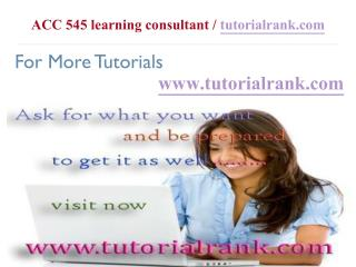 ACC 545 Course Success Begins / tutorialrank.com