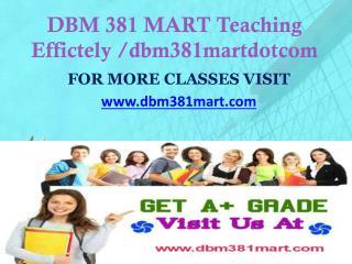 DBM 381 MART Teaching Effectively/ dbm381martdotcom