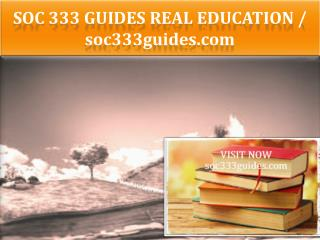 SOC 333 GUIDES Real Education / soc333guides.com